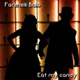 Farenelli Balls - Eat my candy