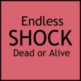 Endless Shock - Dead or Alive