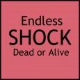 Endless Shock - Dead or Alive